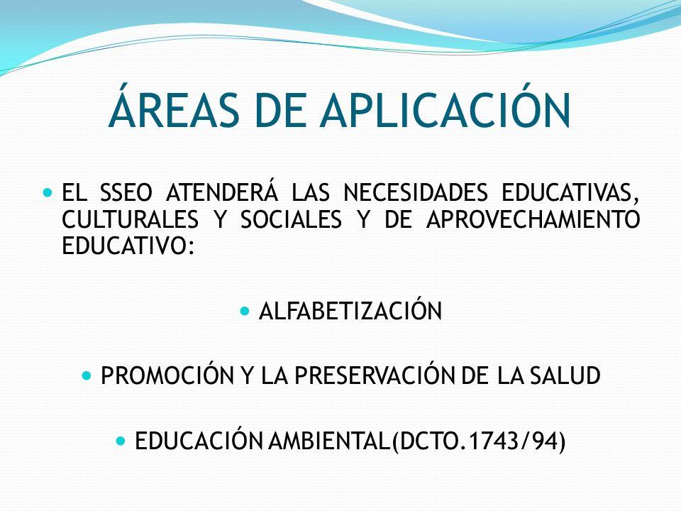 ÁREAS DE APLICACIÓN EL SSEO ATENDERÁ LAS NECESIDADES EDUCATIVAS, CULTURALES Y SOCIALES Y DE APROVECHAMIENTO EDUCATIVO: