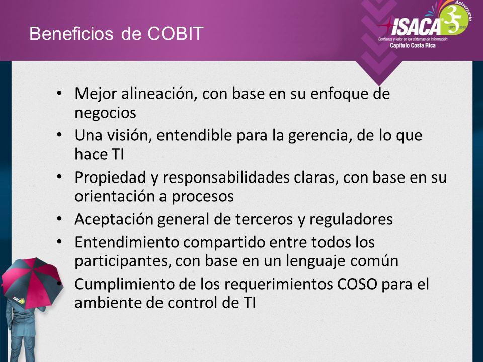Beneficios de COBIT Mejor alineación, con base en su enfoque de negocios. Una visión, entendible para la gerencia, de lo que hace TI.