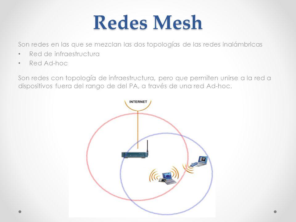 Redes Mesh Son redes en las que se mezclan las dos topologías de las redes inalámbricas. Red de infraestructura.
