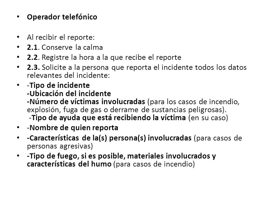 Operador telefónico Al recibir el reporte: 2.1. Conserve la calma. 2.2. Registre la hora a la que recibe el reporte.