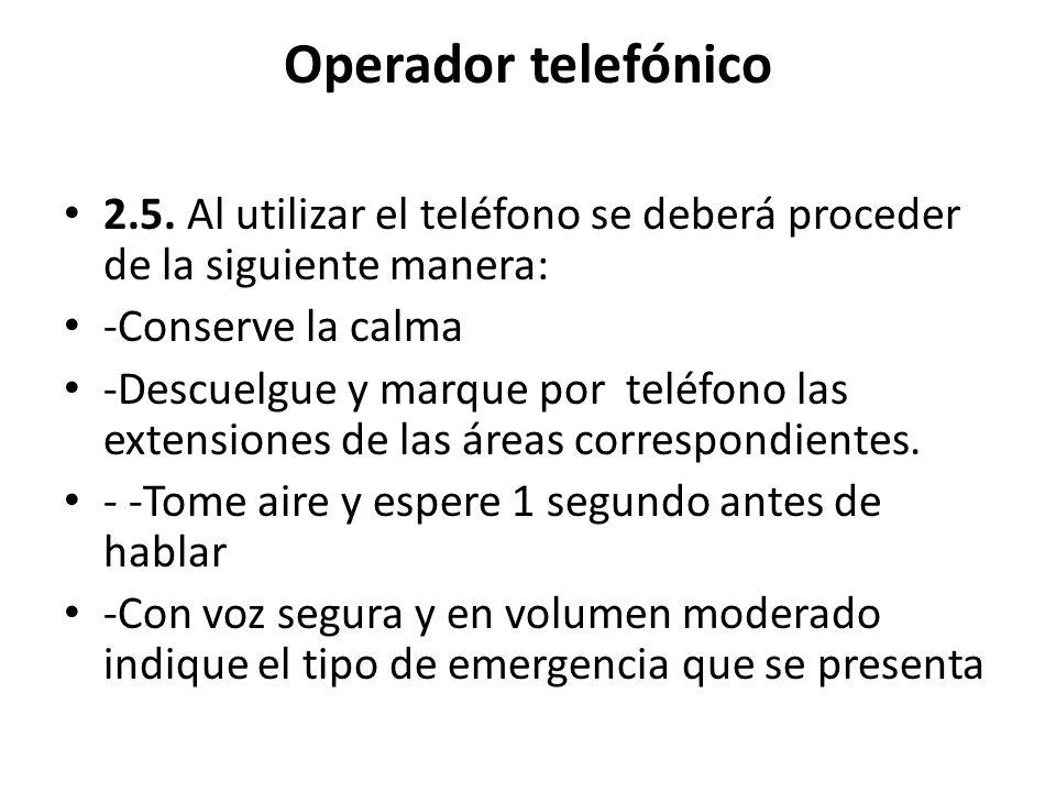 Operador telefónico 2.5. Al utilizar el teléfono se deberá proceder de la siguiente manera: -Conserve la calma.