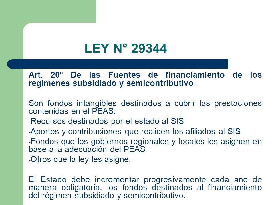 LEY N° 29344 Art. 20° De las Fuentes de financiamiento de los regimenes subsidiado y semicontributivo.