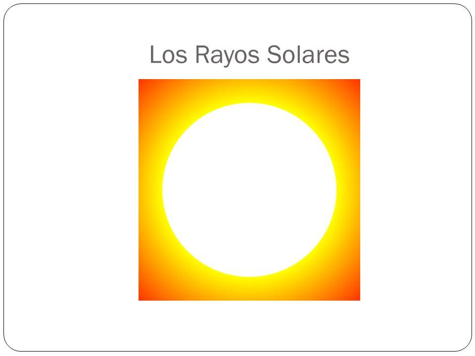 Los Rayos Solares Los rayos ultravioletos: Radiación del sol que es invisible. Puede dañar los ojos y la piel.