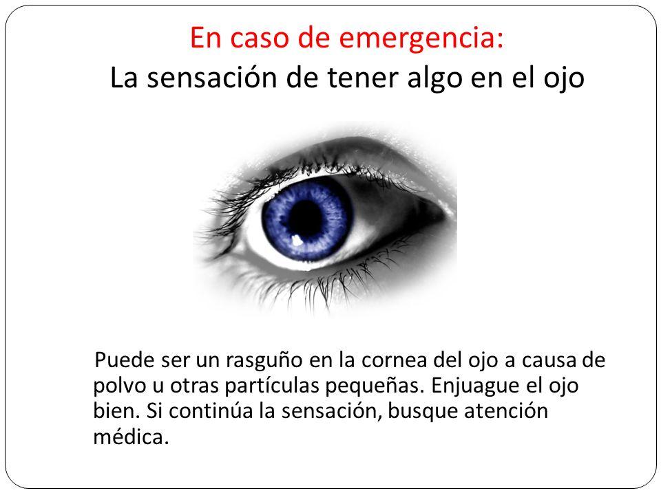 En caso de emergencia: La sensación de tener algo en el ojo