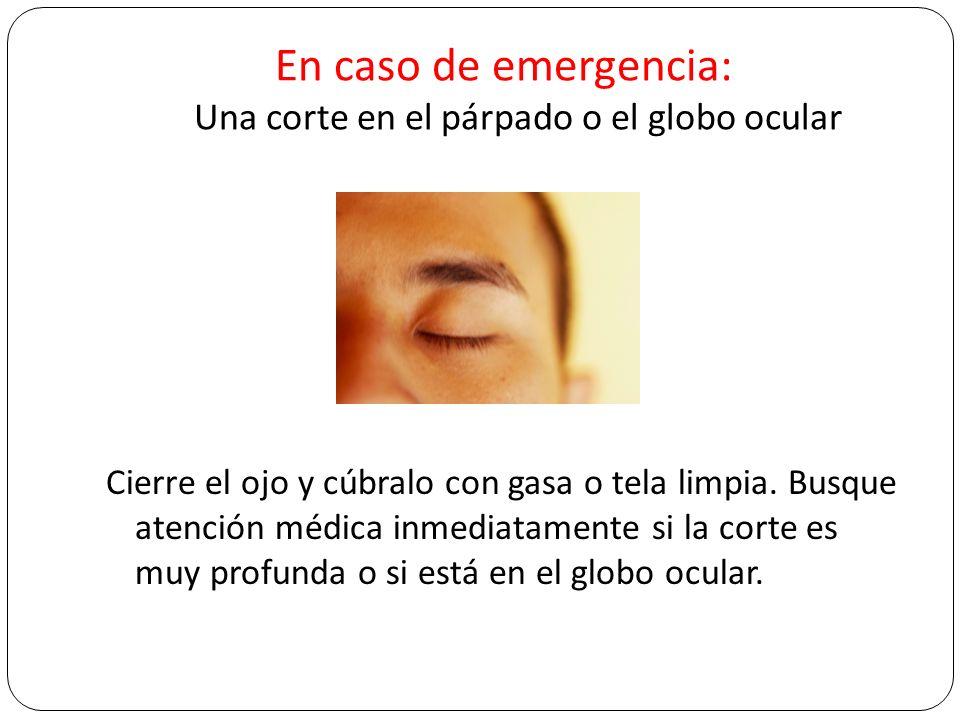 En caso de emergencia: Una corte en el párpado o el globo ocular