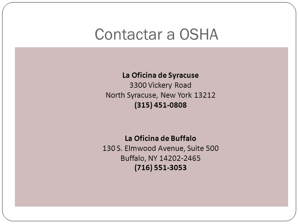 Contactar a OSHA La Oficina de Syracuse 3300 Vickery Road North Syracuse, New York 13212 (315) 451-0808.