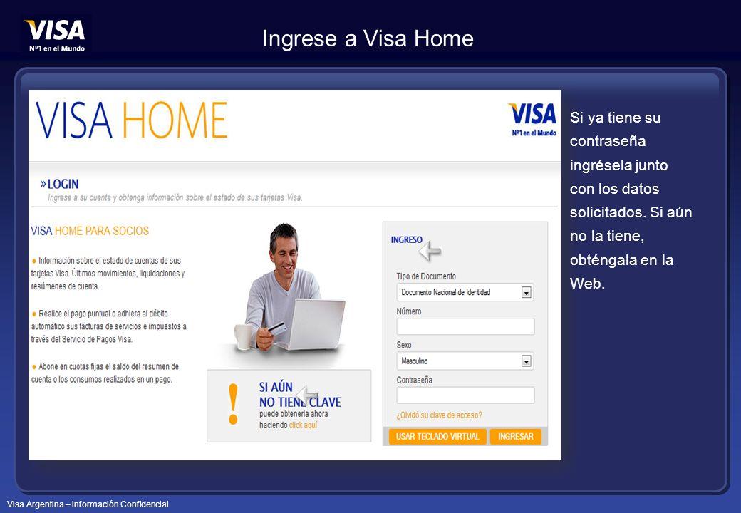 Ingrese a Visa Home Si ya tiene su contraseña ingrésela junto con los datos solicitados.