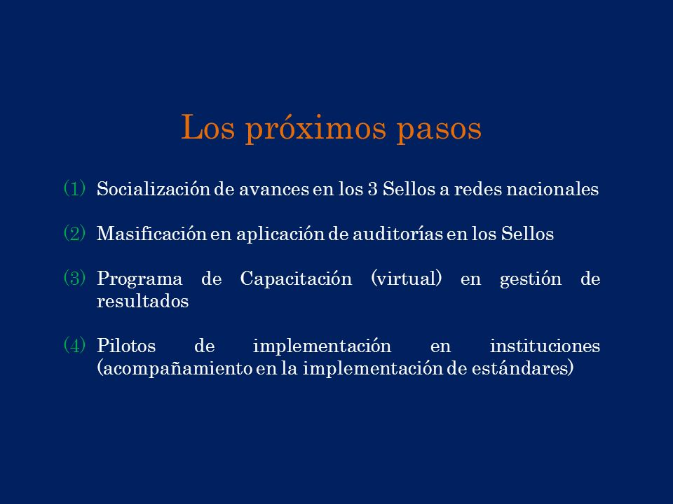 Los próximos pasos Socialización de avances en los 3 Sellos a redes nacionales. Masificación en aplicación de auditorías en los Sellos.