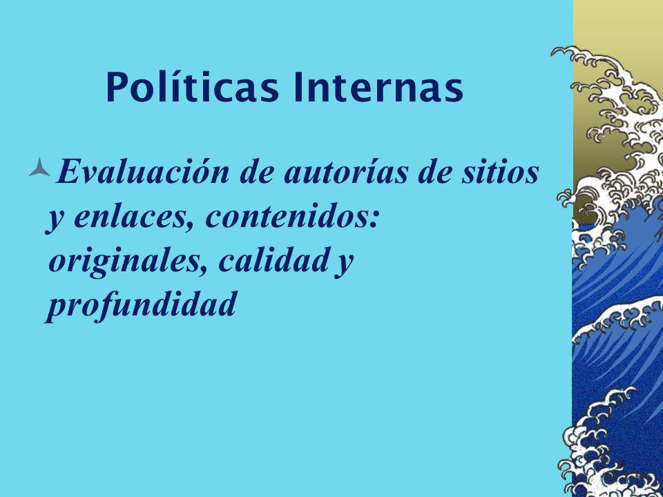 Políticas Internas Evaluación de autorías de sitios y enlaces, contenidos: originales, calidad y profundidad.