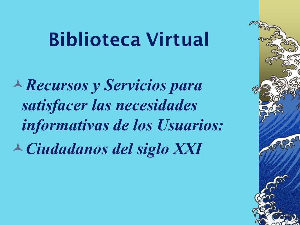 Biblioteca Virtual Recursos y Servicios para satisfacer las necesidades informativas de los Usuarios: