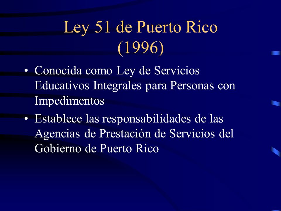 Ley 51 de Puerto Rico (1996) Conocida como Ley de Servicios Educativos Integrales para Personas con Impedimentos.