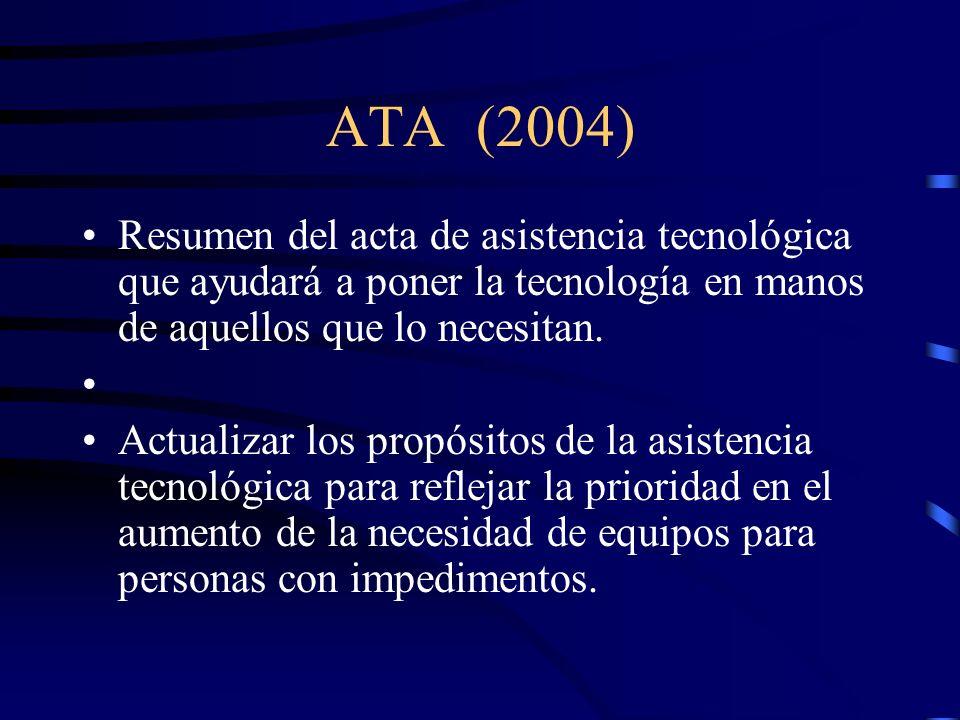 ATA (2004) Resumen del acta de asistencia tecnológica que ayudará a poner la tecnología en manos de aquellos que lo necesitan.