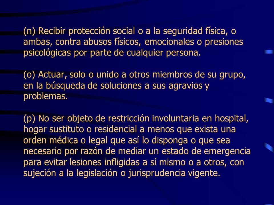(n) Recibir protección social o a la seguridad física, o ambas, contra abusos físicos, emocionales o presiones psicológicas por parte de cualquier persona.