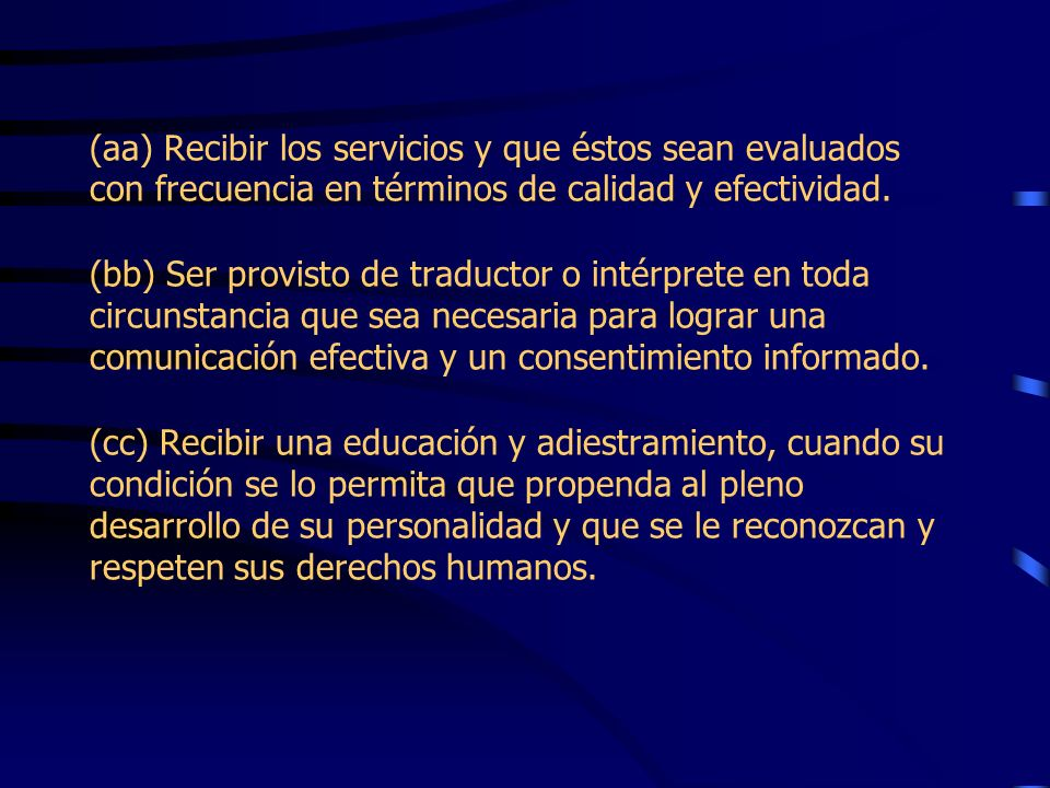 (aa) Recibir los servicios y que éstos sean evaluados con frecuencia en términos de calidad y efectividad.