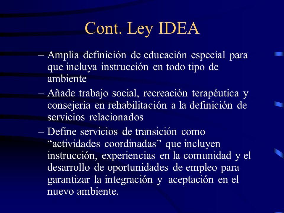 Cont. Ley IDEA Amplia definición de educación especial para que incluya instrucción en todo tipo de ambiente.