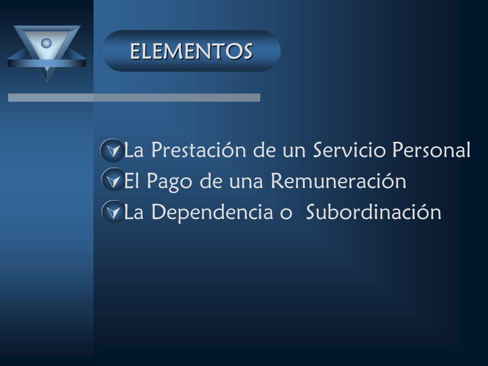 ELEMENTOS La Prestación de un Servicio Personal. El Pago de una Remuneración.