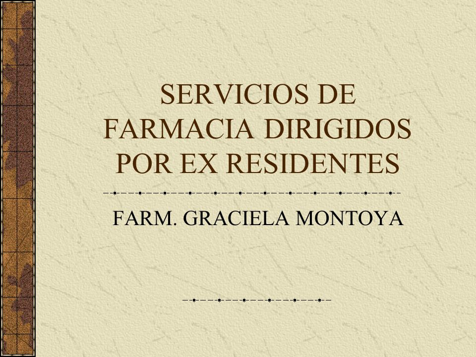 SERVICIOS DE FARMACIA DIRIGIDOS POR EX RESIDENTES