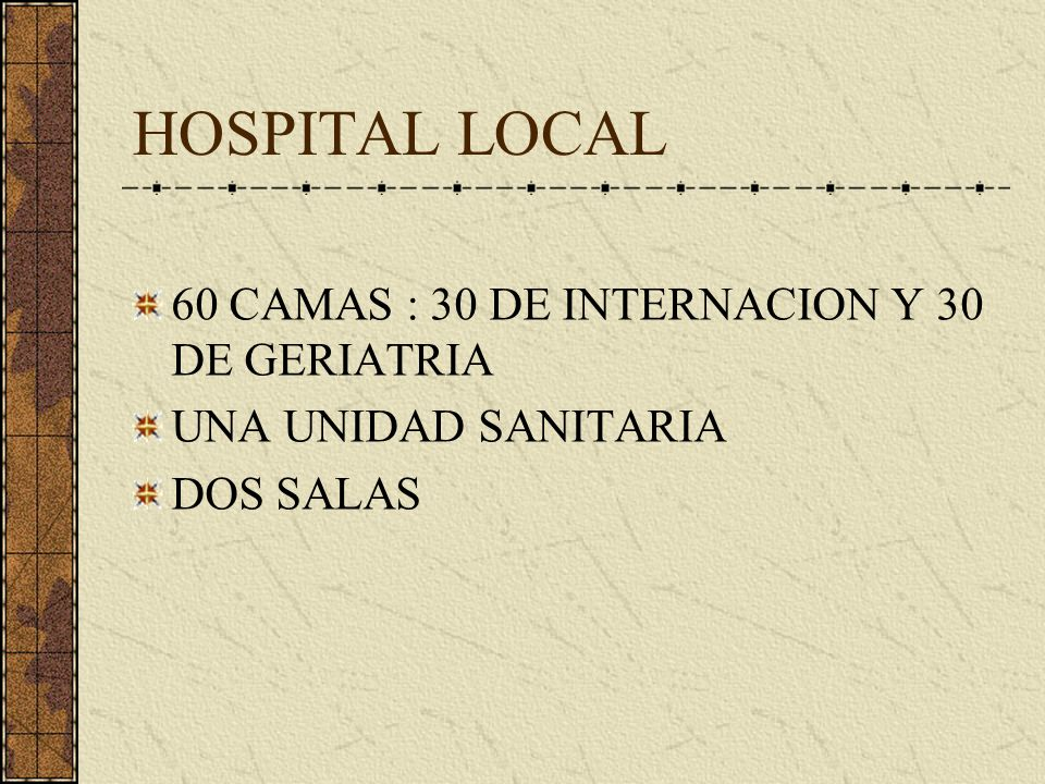 HOSPITAL LOCAL 60 CAMAS : 30 DE INTERNACION Y 30 DE GERIATRIA