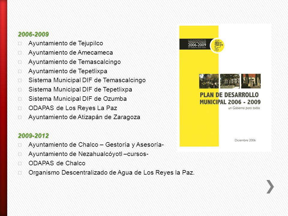 2006-2009 Ayuntamiento de Tejupilco. Ayuntamiento de Amecameca. Ayuntamiento de Temascalcingo. Ayuntamiento de Tepetlixpa.