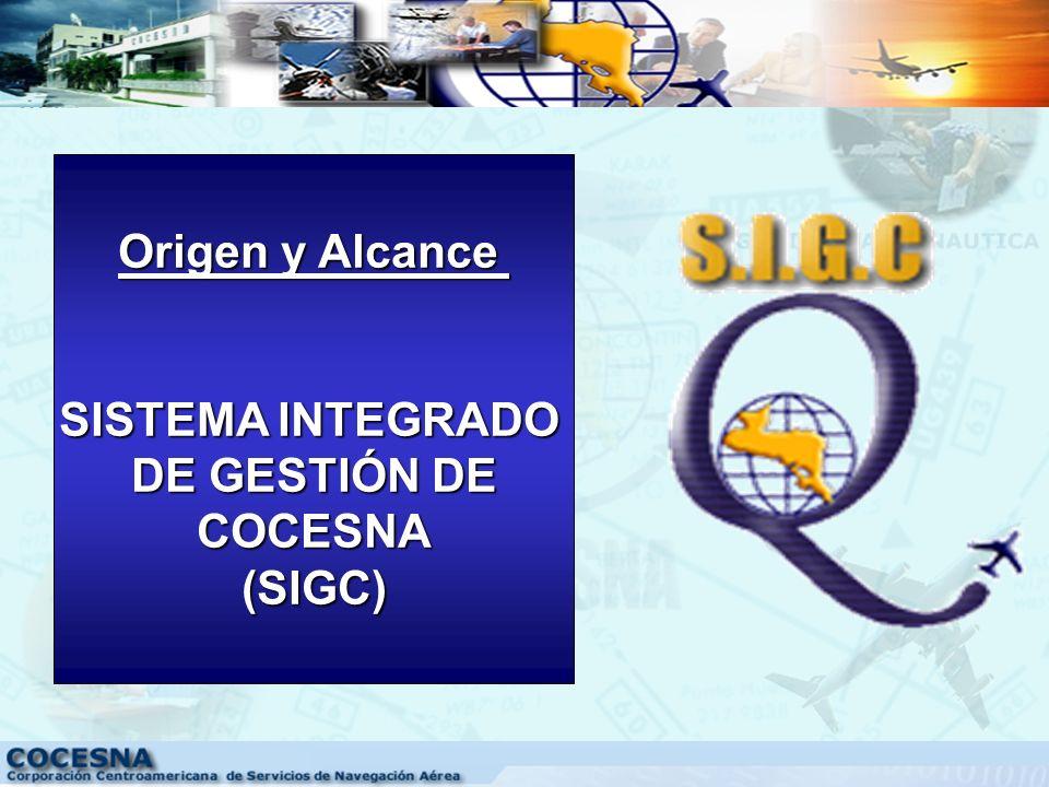Origen y Alcance SISTEMA INTEGRADO DE GESTIÓN DE COCESNA (SIGC)