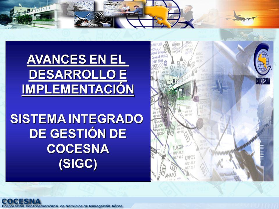 AVANCES EN EL DESARROLLO E IMPLEMENTACIÓN SISTEMA INTEGRADO DE GESTIÓN DE COCESNA (SIGC)