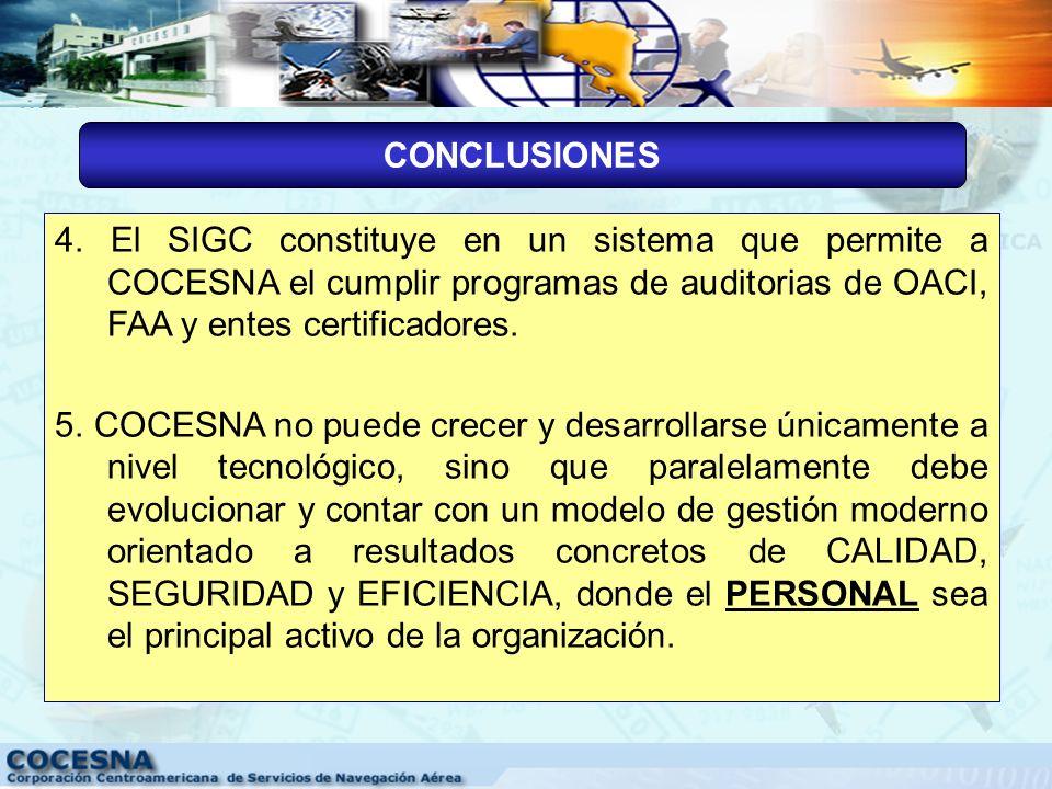 CONCLUSIONES 4. El SIGC constituye en un sistema que permite a COCESNA el cumplir programas de auditorias de OACI, FAA y entes certificadores.