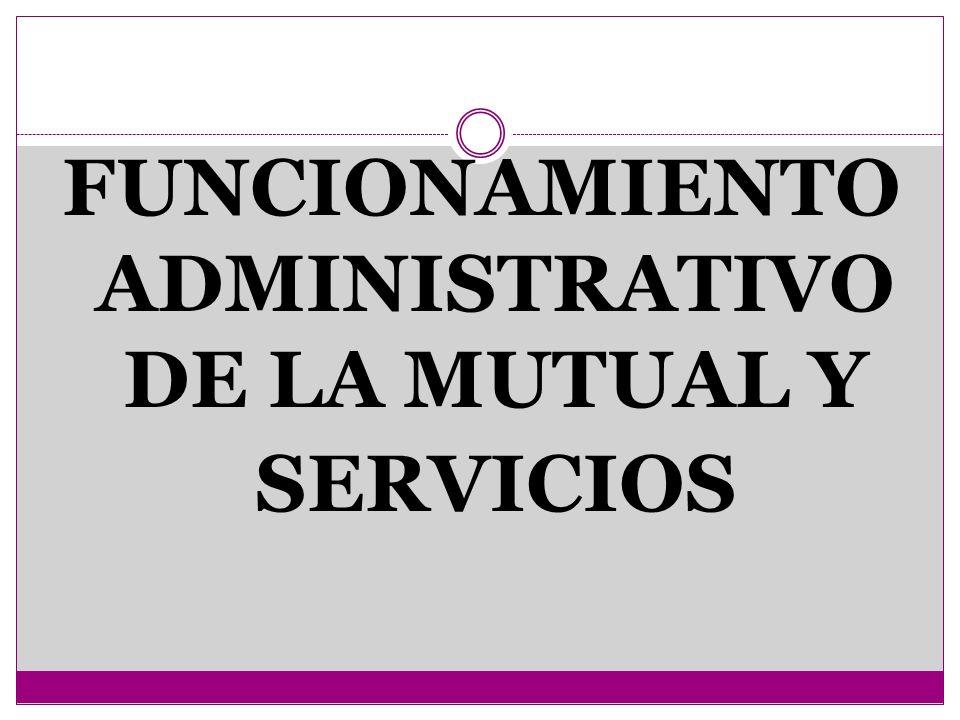 FUNCIONAMIENTO ADMINISTRATIVO DE LA MUTUAL Y SERVICIOS