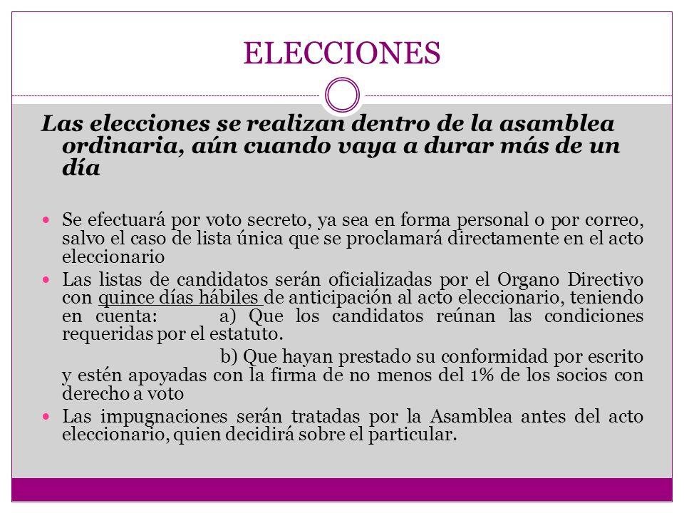 ELECCIONES Las elecciones se realizan dentro de la asamblea ordinaria, aún cuando vaya a durar más de un día.