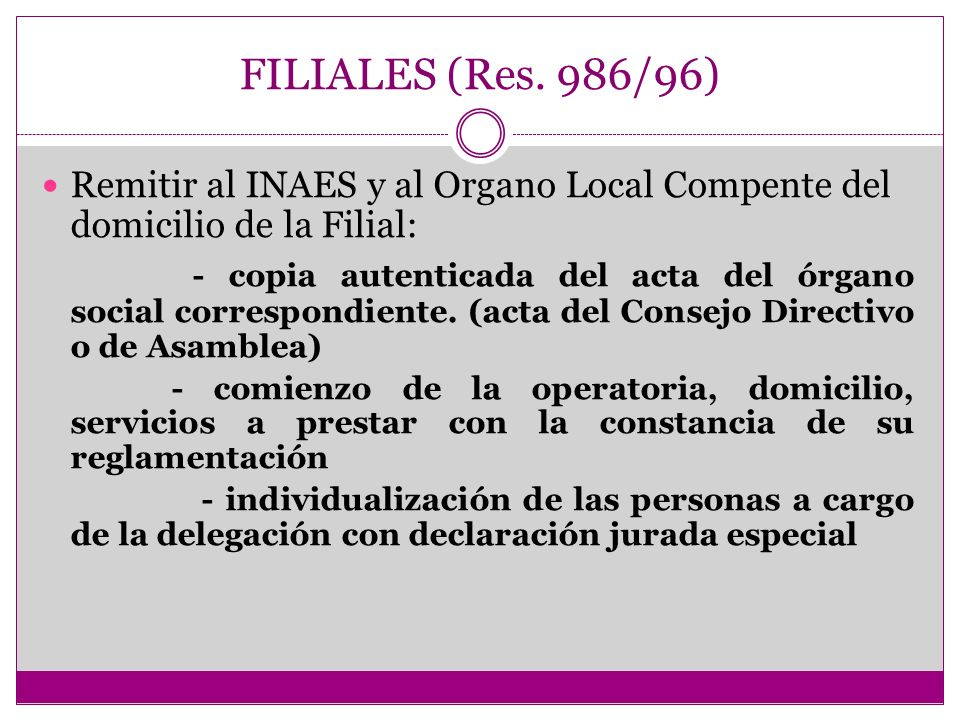 FILIALES (Res. 986/96) Remitir al INAES y al Organo Local Compente del domicilio de la Filial: