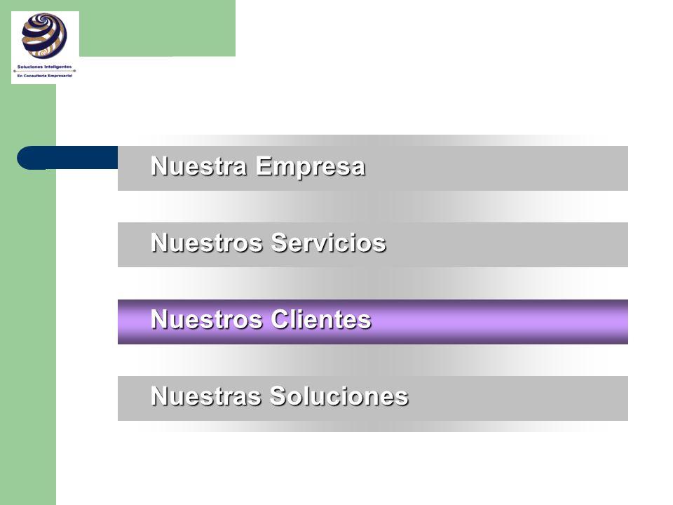 Nuestra Empresa Nuestros Servicios Nuestros Clientes Nuestras Soluciones
