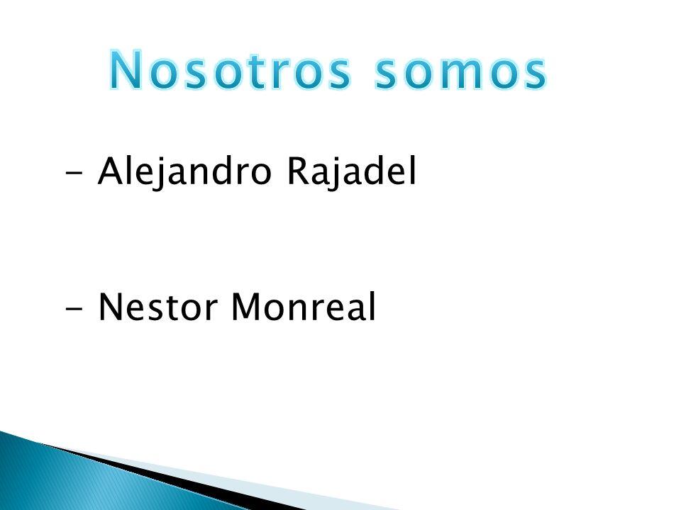 Nosotros somos Alejandro Rajadel Nestor Monreal