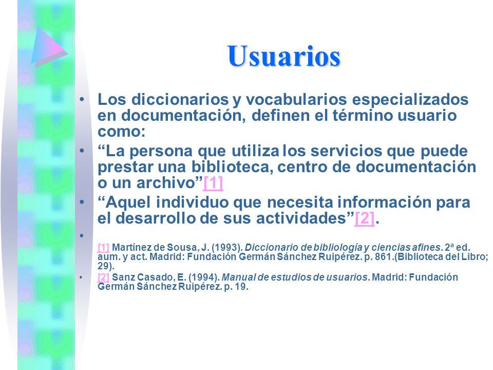 Usuarios Los diccionarios y vocabularios especializados en documentación, definen el término usuario como: