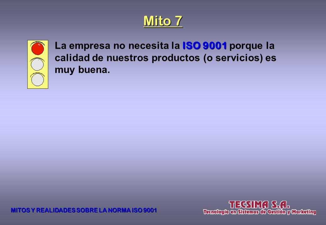 Mito 7 La empresa no necesita la ISO 9001 porque la calidad de nuestros productos (o servicios) es muy buena.