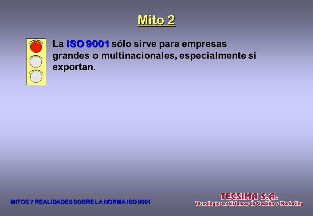 Mito 2 La ISO 9001 sólo sirve para empresas grandes o multinacionales, especialmente si exportan.