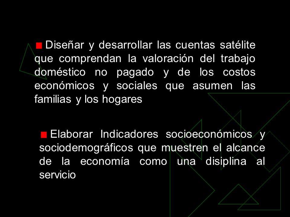 Diseñar y desarrollar las cuentas satélite que comprendan la valoración del trabajo doméstico no pagado y de los costos económicos y sociales que asumen las familias y los hogares