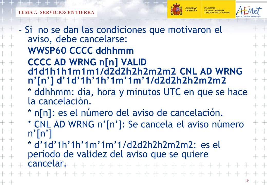 * ddhhmm: día, hora y minutos UTC en que se hace la cancelación.