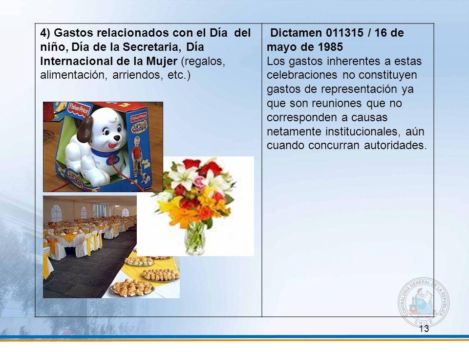 4) Gastos relacionados con el Día del niño, Día de la Secretaria, Día Internacional de la Mujer (regalos, alimentación, arriendos, etc.)