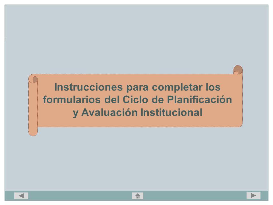 Instrucciones para completar los formularios del Ciclo de Planificación y Avaluación Institucional