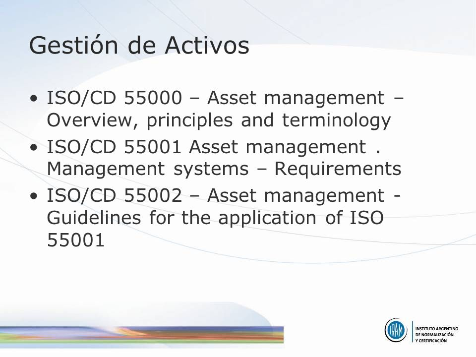 Gestión de Activos ISO/CD 55000 – Asset management – Overview, principles and terminology.
