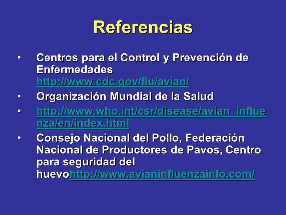 Referencias Centros para el Control y Prevención de Enfermedades http://www.cdc.gov/flu/avian/ Organización Mundial de la Salud.