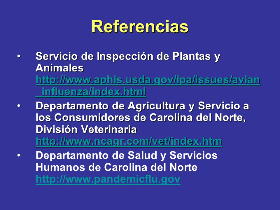 Referencias Servicio de Inspección de Plantas y Animales http://www.aphis.usda.gov/lpa/issues/avian_influenza/index.html.