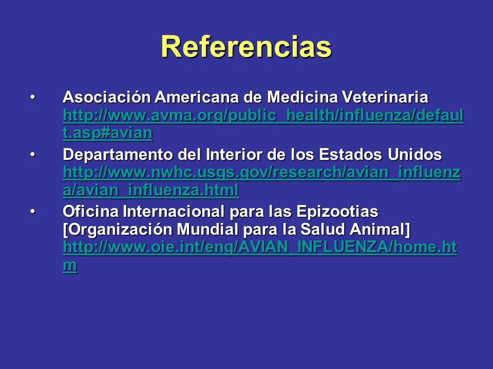 Referencias Asociación Americana de Medicina Veterinaria http://www.avma.org/public_health/influenza/default.asp#avian.