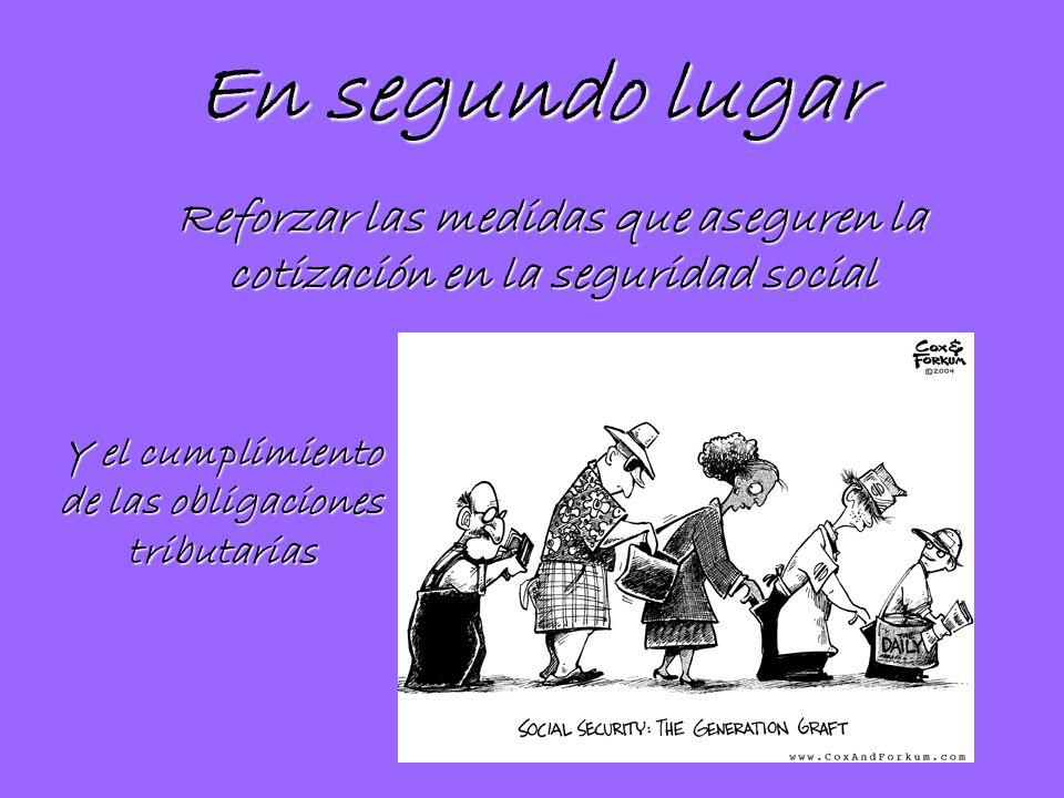 En segundo lugar Reforzar las medidas que aseguren la cotización en la seguridad social.