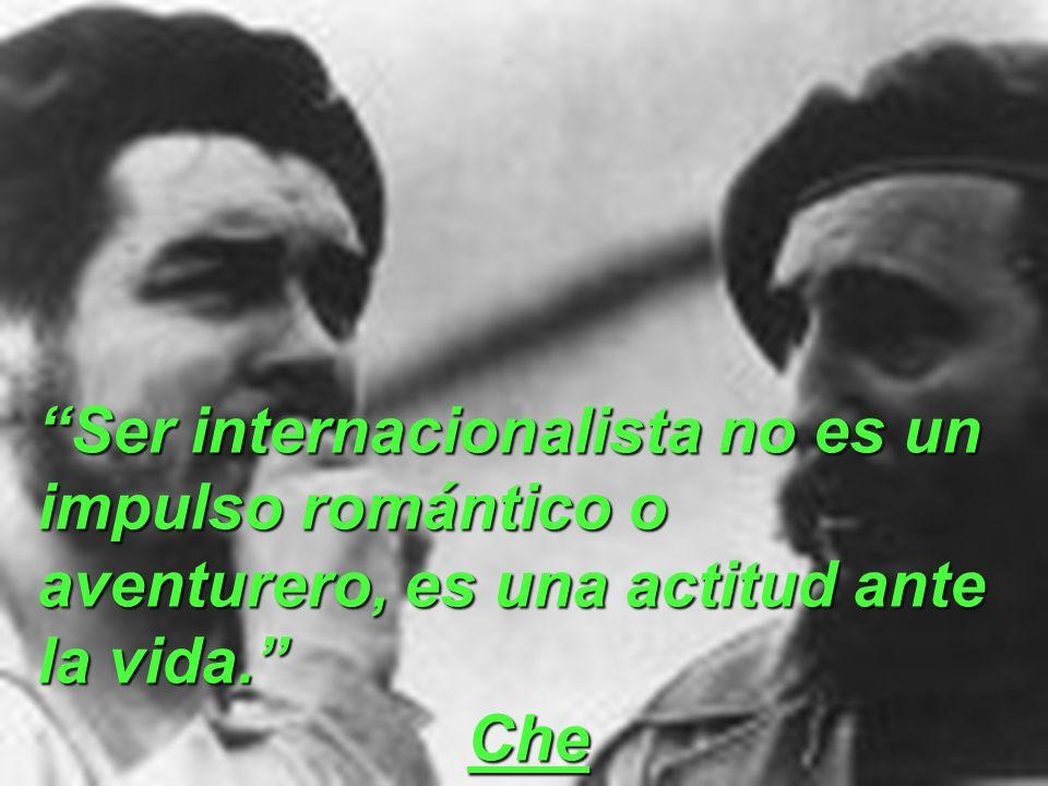 Ser internacionalista no es un impulso romántico o aventurero, es una actitud ante la vida.
