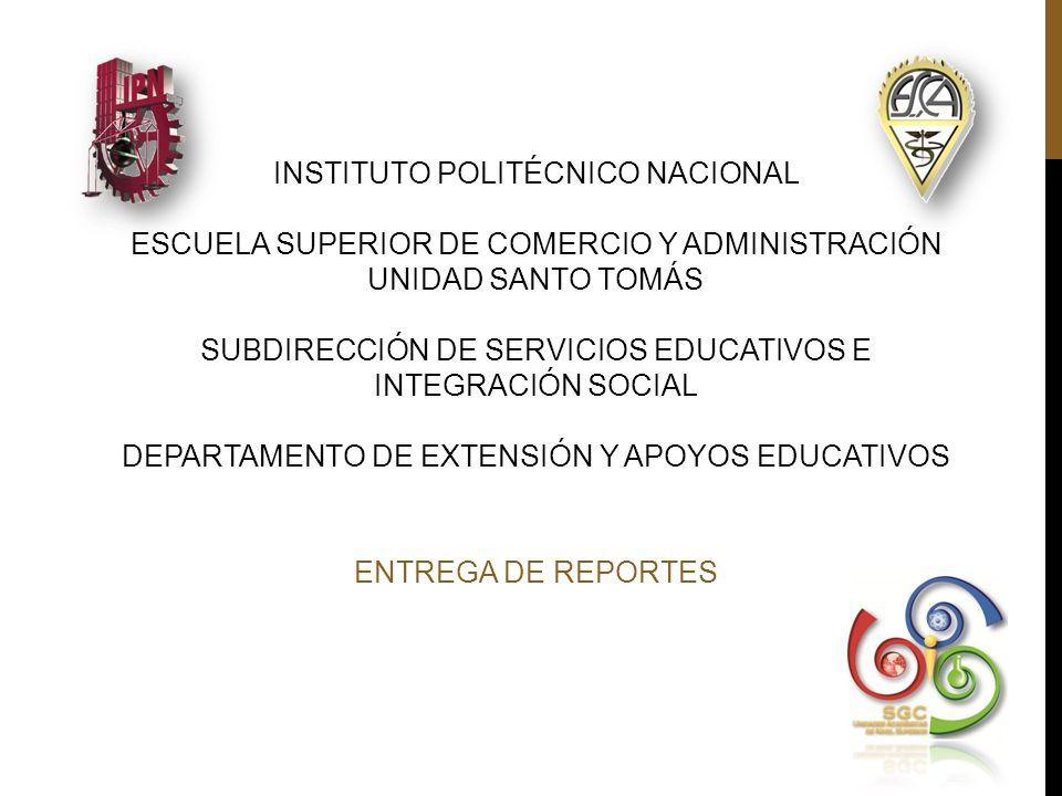 INSTITUTO POLITÉCNICO NACIONAL ESCUELA SUPERIOR DE COMERCIO Y ADMINISTRACIÓN UNIDAD SANTO TOMÁS SUBDIRECCIÓN DE SERVICIOS EDUCATIVOS E INTEGRACIÓN SOCIAL DEPARTAMENTO DE EXTENSIÓN Y APOYOS EDUCATIVOS