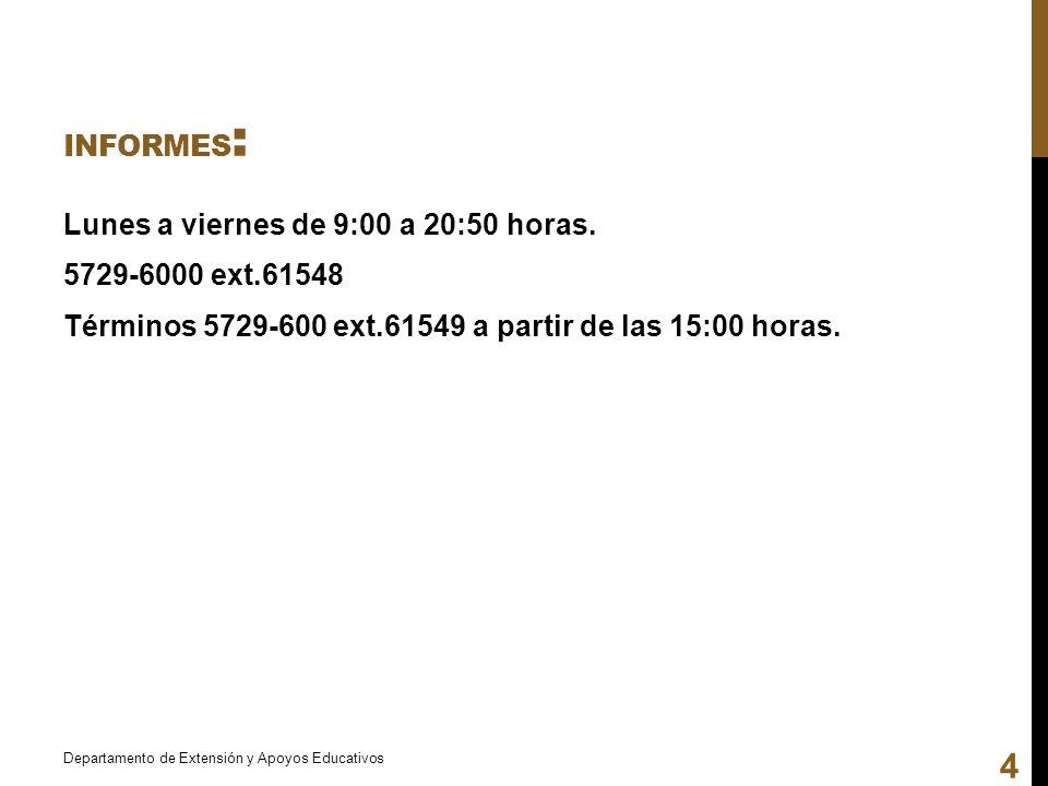 Informes: Lunes a viernes de 9:00 a 20:50 horas. 5729-6000 ext.61548 Términos 5729-600 ext.61549 a partir de las 15:00 horas.
