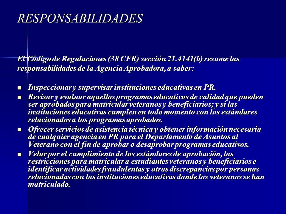RESPONSABILIDADES El Código de Regulaciones (38 CFR) sección 21.4141(b) resume las. responsabilidades de la Agencia Aprobadora, a saber: