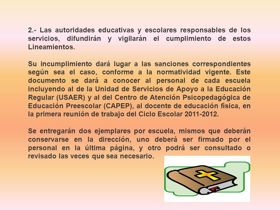 2.- Las autoridades educativas y escolares responsables de los servicios, difundirán y vigilarán el cumplimiento de estos Lineamientos.