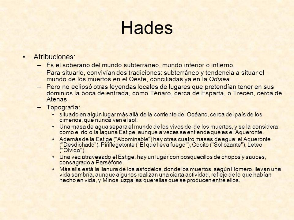 Hades Atribuciones: Fs el soberano del mundo subterráneo, mundo inferior o infierno.