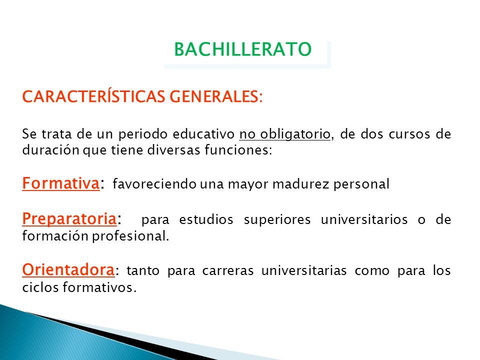 BACHILLERATO CARACTERÍSTICAS GENERALES: